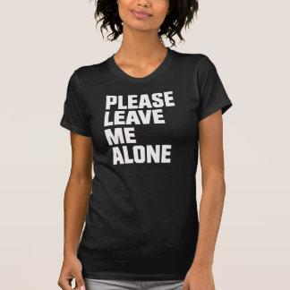 Me laisser veuillez seul - des dames pièce en t t-shirt