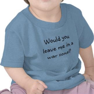Me laisseriez-vous dans une zone de guerre ? t-shirt