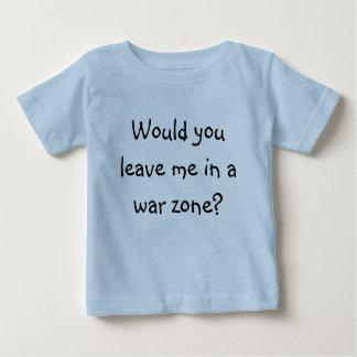 Me laisseriez-vous dans une zone de guerre ? t-shirts
