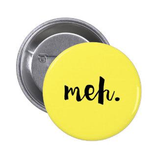 """""""Meh."""" - citation drôle ONU-de motivation Pin's"""