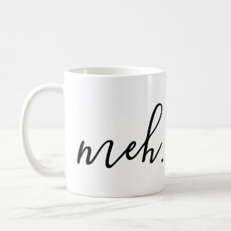meh. tasse de café