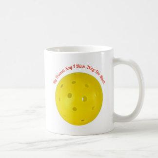 """""""Mes """"amis disent I Dink trop de"""" tasse de café"""