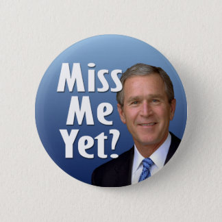 Mlle j'encore ? George W Bush Badge