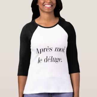 Moi d'Après, le déluge = après moi, vient T-shirts