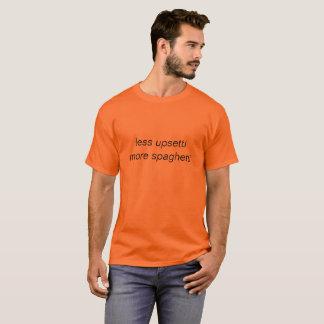 moins d'upsetti plus de spaghetti t-shirt