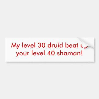 Mon druide du niveau 30 a battu votre chaman du ni autocollant de voiture