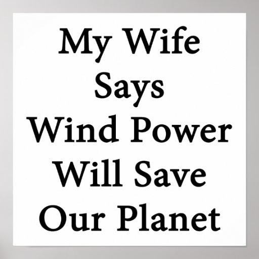 Mon épouse dit qu'énergie éolienne sauvera notre p posters