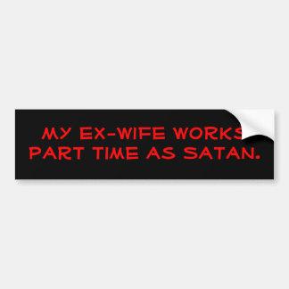 Mon ex-femme travaille à temps partiel comme Satan Autocollant Pour Voiture