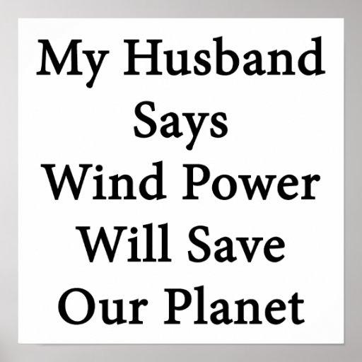 Mon mari dit qu'énergie éolienne sauvera notre pla posters
