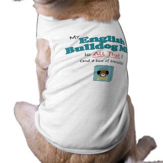 Mon mélange anglais de bouledogue est tout cela ! t-shirt pour chien