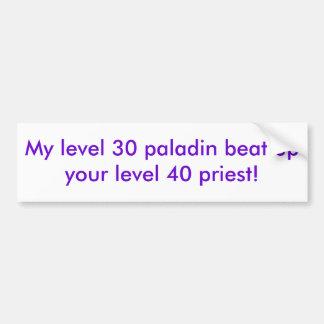 Mon paladin du niveau 30 a battu votre prêtre du n autocollant de voiture