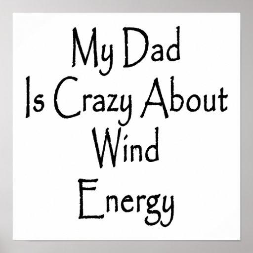 Mon papa est fou au sujet de l'énergie éolienne posters