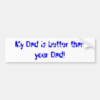 Mon papa est meilleur que votre papa ! autocollant de voiture