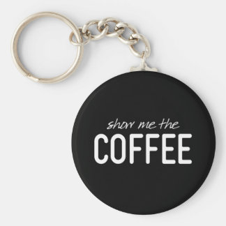 Montrez-moi le café copie drôle de citation porte-clés