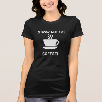 Montrez-moi le café --- T-shirt