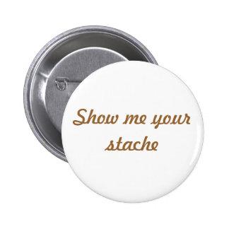 Montrez-moi votre bouton de stache pin's