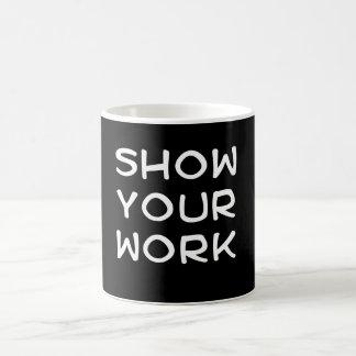 Montrez votre travail mug