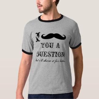 Moustache I vous tee - shirts d'une question T-shirt
