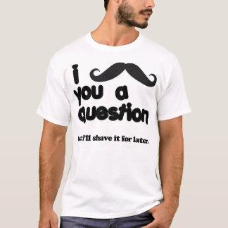 moustache i vous un T-shirt de question