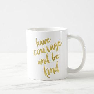 Mug Ayez le courage et soyez or aimable de Faux et la