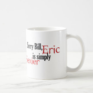 Mug Bill désolé, Éric est simplement plus sexy