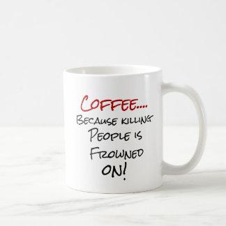 Mug Café… puisque tuant des personnes est froncé les