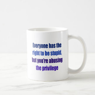 Mug Chacun a le droit d'être stupide