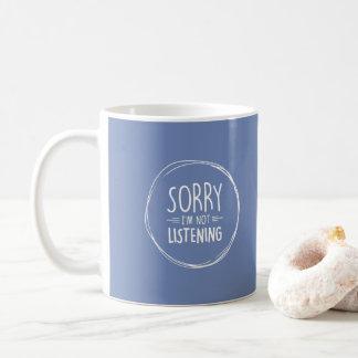 Mug Citation romantique - désolée je n'écoute pas