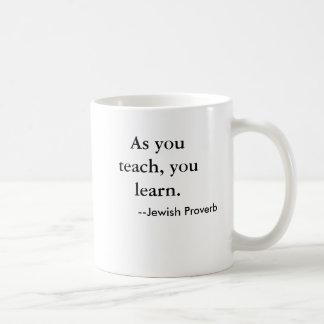 Mug Comme vous enseignez, vous apprenez. , --Proverbe