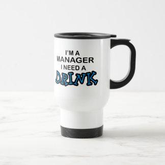 Mug De Voyage Ayez besoin d'une boisson - directeur