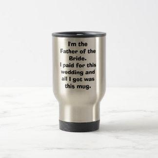 Mug De Voyage Je suis le père du Bride.I payé ceci l'épouse…