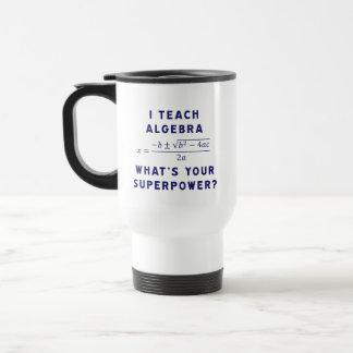 Mug De Voyage J'enseigne l'algèbre/ce qui est la votre