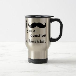 Mug De Voyage Moustache vous une question