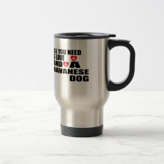 Mug De Voyage Tous vous avez besoin des conceptions de chiens de