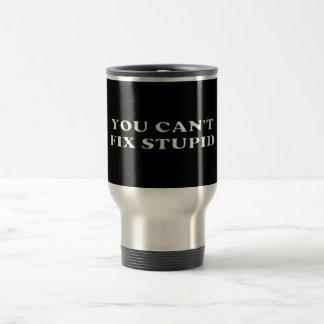 Mug De Voyage Vous ne pouvez pas fixer stupide
