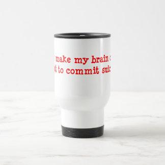Mug De Voyage Vous rendez me le cerveau mort