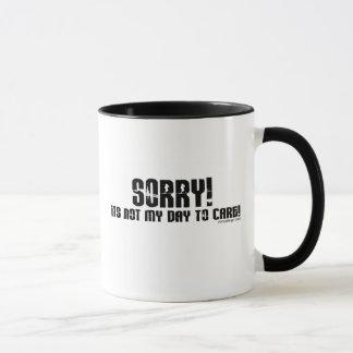 Mug Désolé, ce n'est pas mon jour pour s'inquiéter des