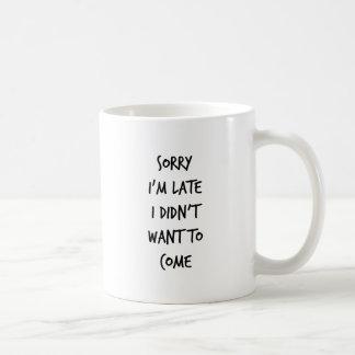 Mug Désolé je suis en retard je n'ai pas voulu venir