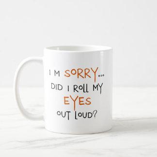Mug Est-ce que j'ai roulé mes yeux fort ?