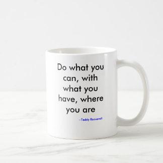 Mug Faites ce que vous pouvez, avec ce que vous avez,