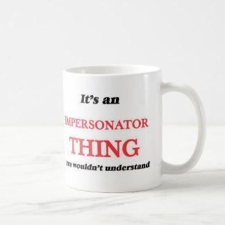 Mug Il est et chose d'imitateur, vous pas understa