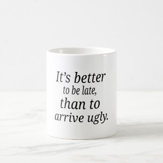 Mug Il vaut mieux d'être tardif, que pour arriver laid