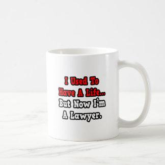 Mug J'avais l'habitude d'avoir un avocat de la vie…