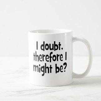 Mug Je doute, donc je pourrais être
