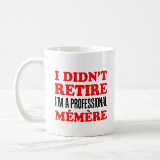 Mug Je n'ai pas retiré Memere professionnel