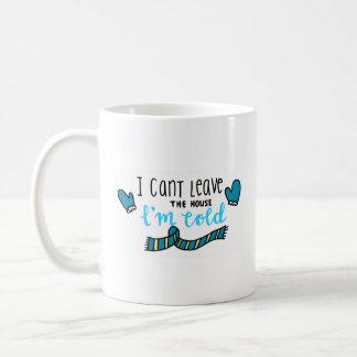 Mug Je ne peux pas quitter la maison, je suis froid