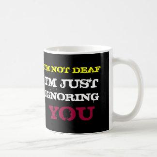 Mug Je ne suis pas SOURD je VOUS IGNORE JUSTE