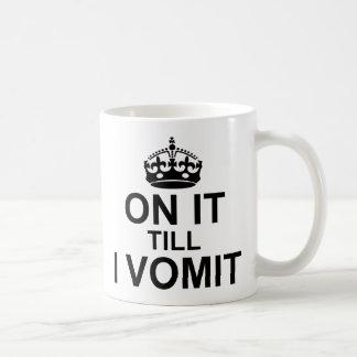 Mug Là-dessus jusqu'à ce que je vomisse -