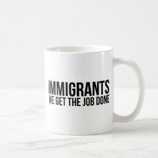 Mug Les immigrés que nous obtenons le travail réalisé