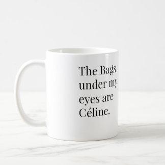 Mug Les sacs sous mes yeux sont Celine